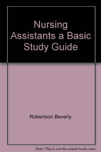 Nursing Assistants a Basic Study Guide: Robertson Beverly