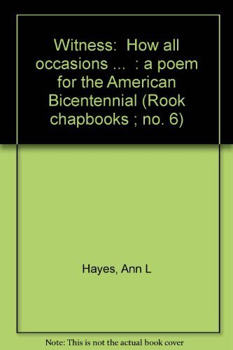 Witness: How All Occasions . a Poem for the American Bicentennial: Hayes, Ann L.