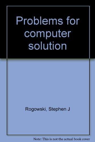 Problems for Computer Solution: Stephen Rogowski