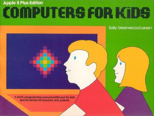 Computers for Kids Apple II Plus Edition: Larsen, Sally G.
