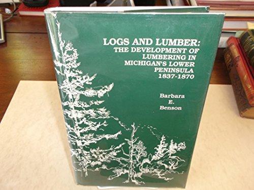 Logs and Lumber: The Development of Lumbering in Michigan's Lower Peninsula, 1837-1870: Benson...