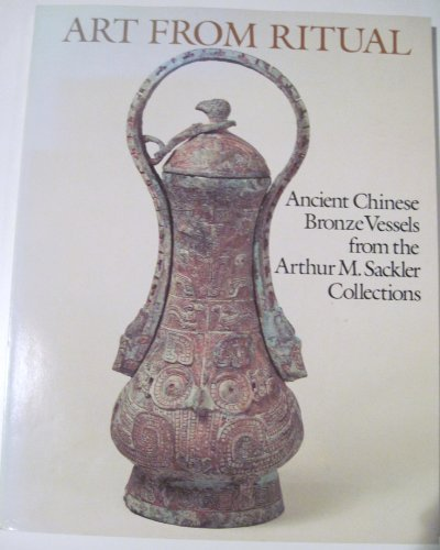 Art from Ritual: Ancient Chinese Bronze Vessels from the Arthur M. Sackler Collections: Delbanco, ...