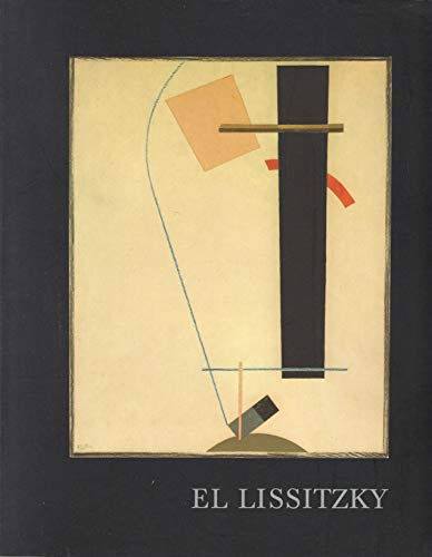 9780916724665: El Lissitzky, 1890-1941: Catalogue for an exhibition of selected works from North American collections, the Sprengel Museum Hanover, and the Staatliche Galerie Moritzburg Halle