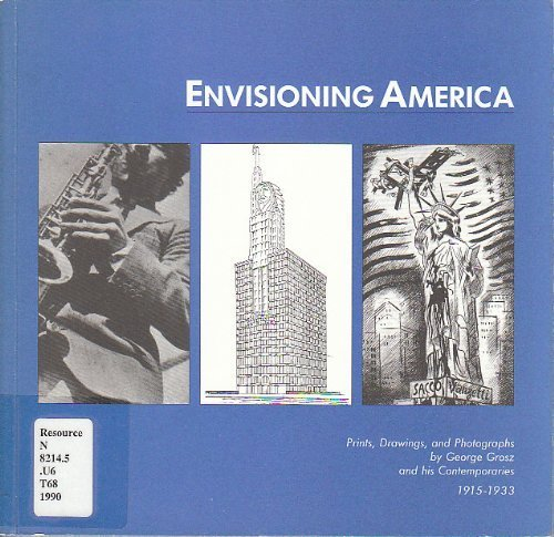 9780916724733: Envisioning America: Prints, Drawings, and Photographs by George Grosz and His Contemporaries, 1915-1933