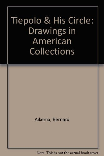 Tiepolo and His Circle: Drawings in American Collections: Aikema, Bernard. (translated by Andrew ...