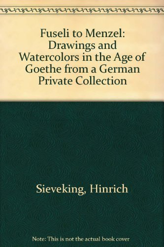 9780916724979: Fuseli to Menzel: Drawings and Watercolors in the Age of Goethe from a German Private Collection