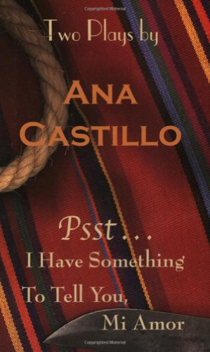 Psst. . .I Have Something to Tell You, Mi Amor, Two Plays by Ana Castillo: Castillo, Ana