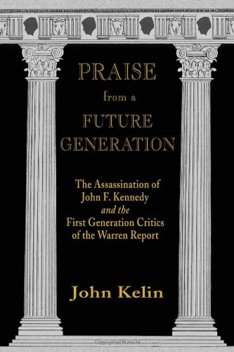 9780916727321: Praise from a Future Generation: The Assassination of John F. Kennedy and the First Generation Critics of the Warren Report