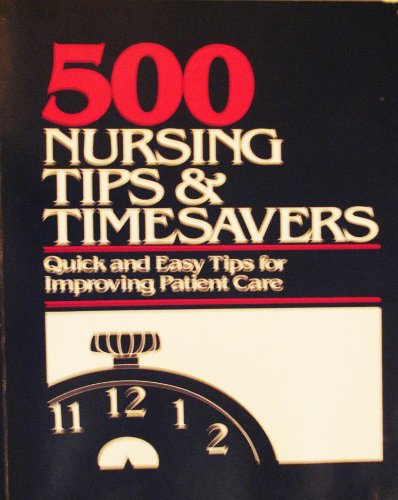 500 nursing tips & timesavers: Quick and easy tips for improving patient care