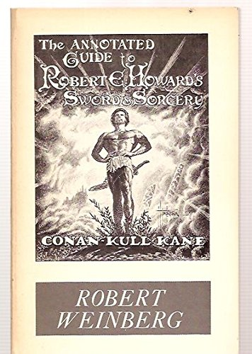 The Annotated Guide to Rober E. Howard's: Robert Weinberg