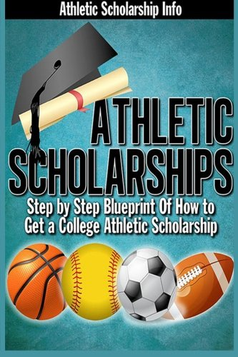 9780916744076: Athletic Scholarships: Step By Step Blueprint For Playing College Sports