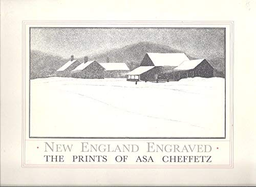 9780916746100: New England engraved: The prints of Asa Cheffetz : an exhibition of his wood engraving & an exploration of his life as an artist, based on the collection of the Museum of Fine Arts