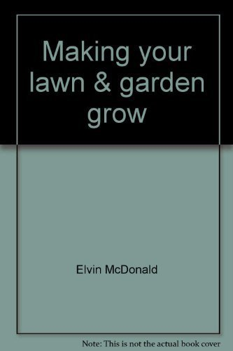 Making your lawn & garden grow (A Melnor guide to indoor and outdoor gardening) (0916752070) by Elvin McDonald