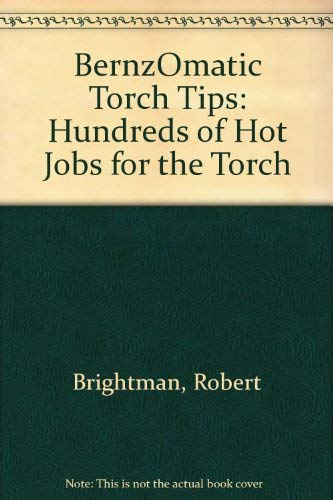 9780916752163: BernzOmatic Torch Tips: Hundreds of Hot Jobs for the Torch