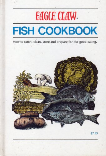 Eagle Claw fish cookbook: How to catch,: Kenneth Anderson