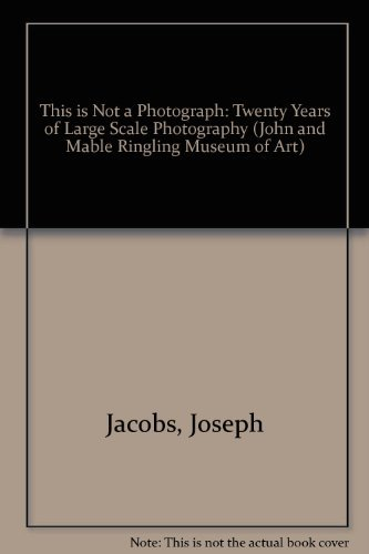 This Is Not a Photograph: Twenty Years of Large-Scale Photography 1966-1986 (John and Mable ...
