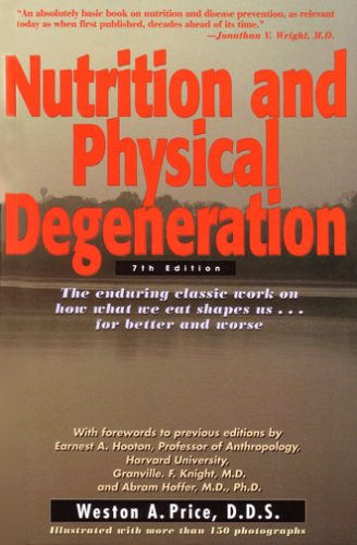 Nutrition and Physical Degeneration: Weston Andrew Price
