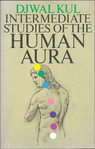 Intermediate Studies of the Human Aura - Dictated to the Messenger Elizabeth Clare Prophet