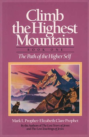 Climb the Highest Mountain: The Path of the Higher Self, Book One