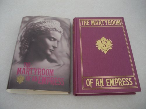 The Martyrdom of an Empress (With Portraits from Photographs)