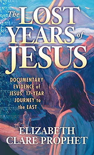 9780916766870: The Lost Years of Jesus: Documentary Evidence of Jesus' 17-Year Journey to the East