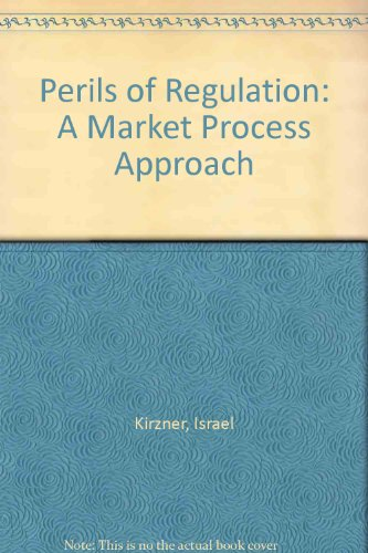 9780916770099: Perils of Regulation: A Market Process Approach