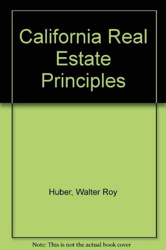 California Real Estate Principles: Huber, Walt