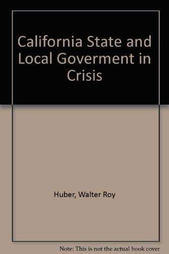 9780916772543: California State and Local Goverment in Crisis