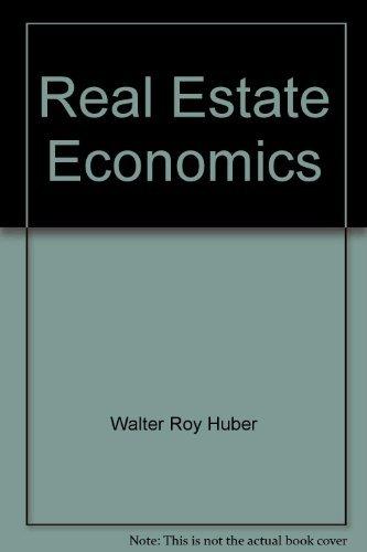 Real Estate Economics: Walter Roy Huber;