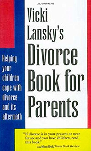 Vicki Lansky's Divorce Book for Parents: Helping Your Children Cope with Divorce and Its Aftermath (Lansky, Vicki) (0916773485) by Vicki Lansky