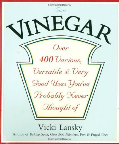 Vinegar: Over 400 Various, Versatile, and Very Good Uses You've Probably Never Thought Of (0916773531) by Vicki Lansky