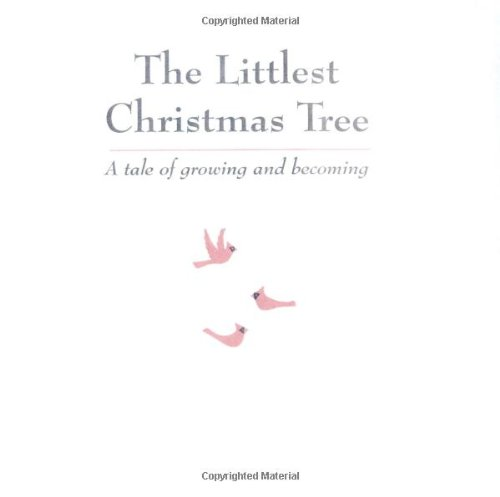 9780916773755: The Littlest Christmas Tree: A Tale of Growing and Becoming