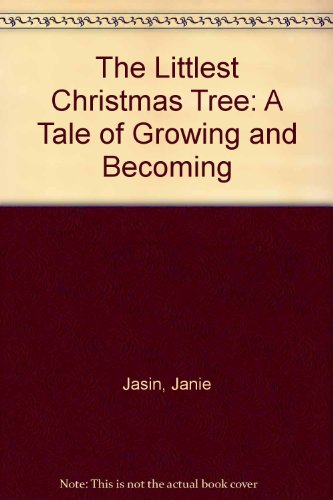 9780916773762: The Littlest Christmas Tree: A Tale of Growing and Becoming