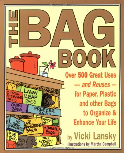 9780916773892: The Bag Book: Over 500 Great Uses and Reuses for Paper, Plastic and Other Bags to Organize and Enhance Your Life (Lansky, Vicki)