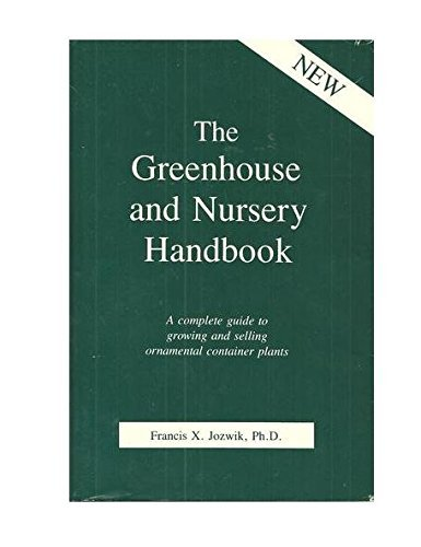 9780916781071: The Greenhouse and Nursery Handbook: A Complete Guide to Growing and Selling Ornamental Container Plants
