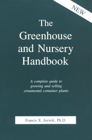 9780916781088: The Greenhouse and Nursery Handbook: A Complete Guide to Growing and Selling Ornamental Container Plants