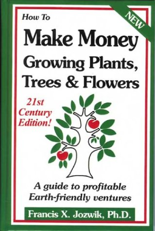9780916781224: How to Make Money Growing Plants, Trees and Flowers: A Guide to Profitable Earth-friendly Ventures