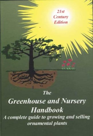 9780916781231: The Greenhouse and Nursery Handbook: A Complete Guide to Growing and Selling Ornamental Container Plants