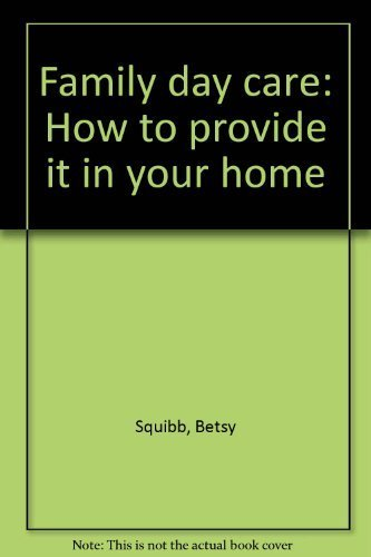 Family day care: How to provide it in your home: Squibb, Betsy