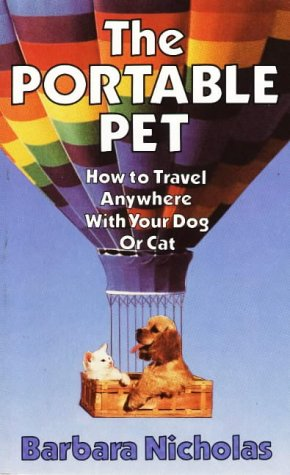 The Portable Pet : How to Travel Anywhere with Your Dog or Cat: Nicholas, Barbara
