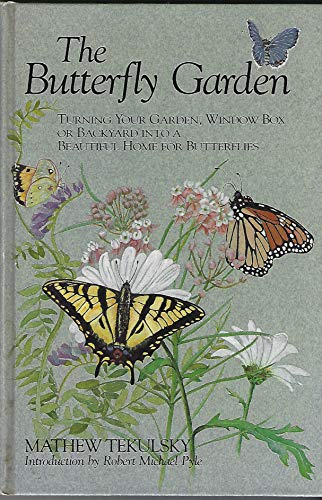 The Butterfly Garden: Turning Your Garden, Window Box or Backyard Into A Beautiful Home for ...
