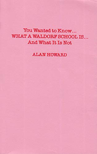 You Wanted to Know What a Waldorf School Is and What It Is Not (0916786722) by Alan Howard