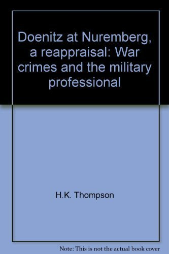 Doenitz at Nuremberg, a reappraisal: War crimes and the military professional (0916788024) by H.K. Thompson; Henry Strutz