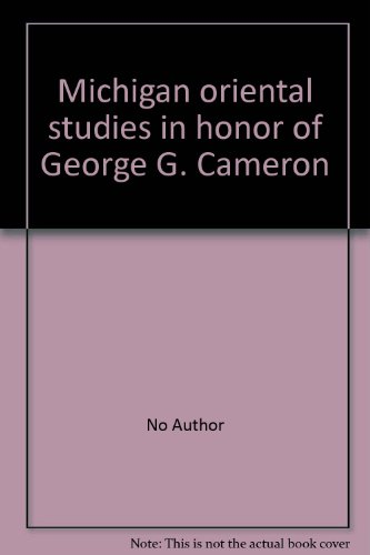 Michigan Oriental Studies in Honor of George G. Cameron, Offered by The Faculty of the Department ...