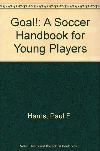 Goal! A Soccer Handbook For Young Players.: Harris, Jr., Paul