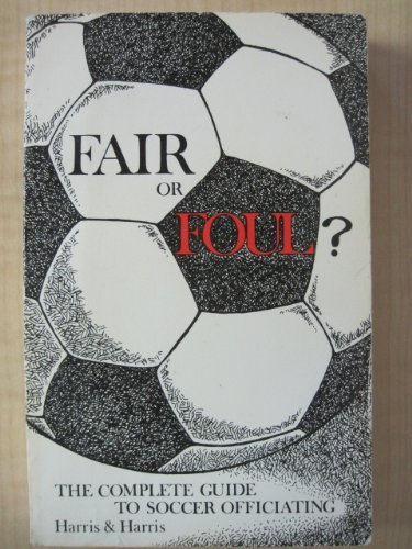 9780916802202: Fair or Foul: The Complete Guide to Soccer Officiating