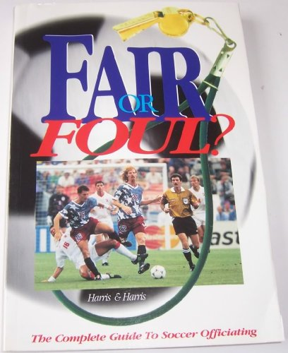 9780916802257: Fair or Foul: The Complete Guide to Soccer Officiating