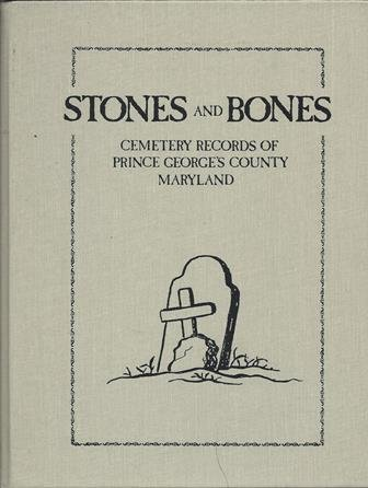 9780916805029: Stones and Bones: Cemetery Records of Prince George's County, Maryland