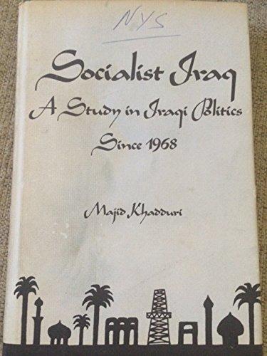 Socialist Iraq: A study in Iraqi politics since 1968: Khadduri, Majid