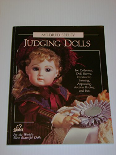 9780916809447: Judging Dolls: For Collectors, Doll Shows, Investment, Insuring, Appraising, Auction Buying, and Fun